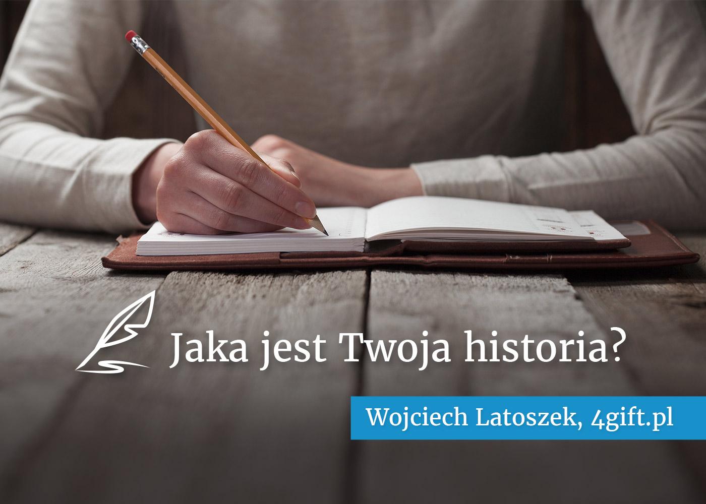 Jaka jest Twoja historia? Wojciech Latoszek, 4Gift.pl