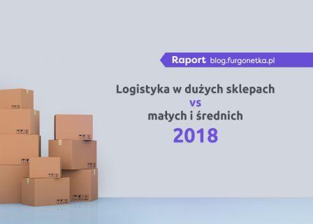 Logistyka w dużych vs. małych i średnich sklepach internetowych w Polsce. Raport za 2018